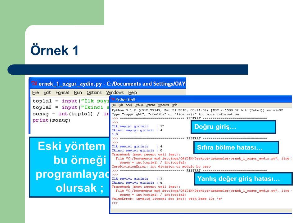 Örnek 1 Eski yöntem ile bu örneği programlayacak olursak ; Sıfıra bölme hatası… Yanlış değer giriş hatası… Doğru giriş…