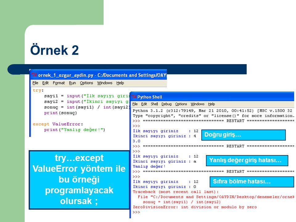 Örnek 2 try…except ValueError yöntem ile bu örneği programlayacak olursak ; Sıfıra bölme hatası… Yanlış değer giriş hatası… Doğru giriş…
