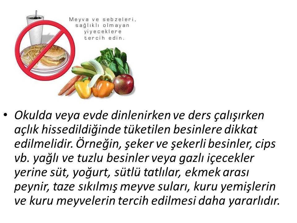 • Okulda veya evde dinlenirken ve ders çalışırken açlık hissedildiğinde tüketilen besinlere dikkat edilmelidir. Örneğin, şeker ve şekerli besinler, ci