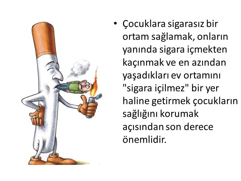 • Çocuklara sigarasız bir ortam sağlamak, onların yanında sigara içmekten kaçınmak ve en azından yaşadıkları ev ortamını