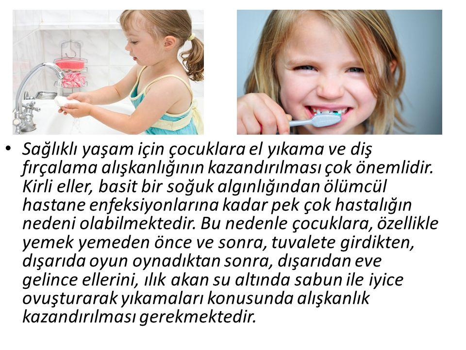 • Sağlıklı yaşam için çocuklara el yıkama ve diş fırçalama alışkanlığının kazandırılması çok önemlidir.