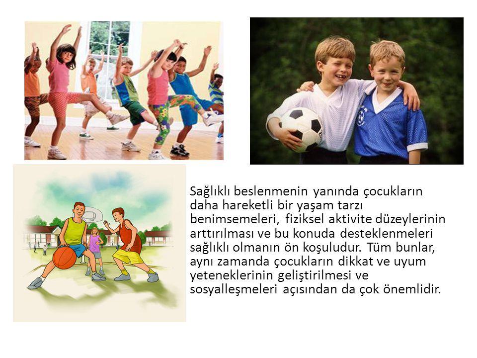 Sağlıklı beslenmenin yanında çocukların daha hareketli bir yaşam tarzı benimsemeleri, fiziksel aktivite düzeylerinin arttırılması ve bu konuda desteklenmeleri sağlıklı olmanın ön koşuludur.