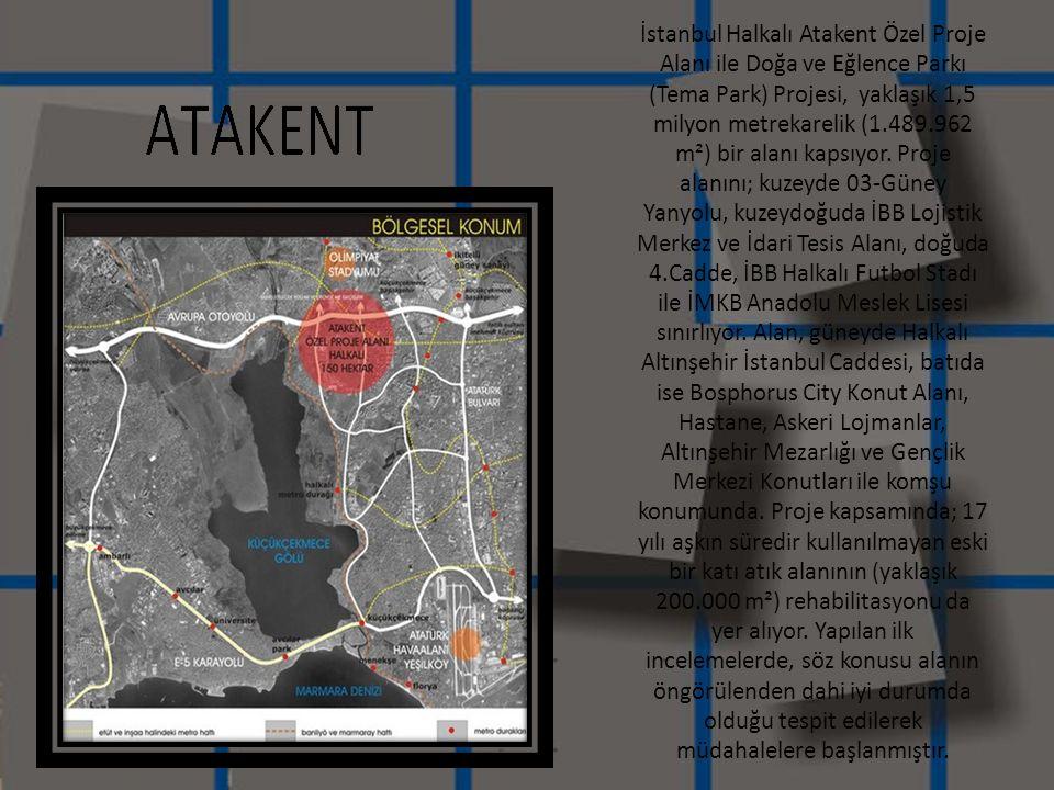 İstanbul Halkalı Atakent Özel Proje Alanı ile Doğa ve Eğlence Parkı (Tema Park) Projesi, yaklaşık 1,5 milyon metrekarelik (1.489.962 m²) bir alanı kap