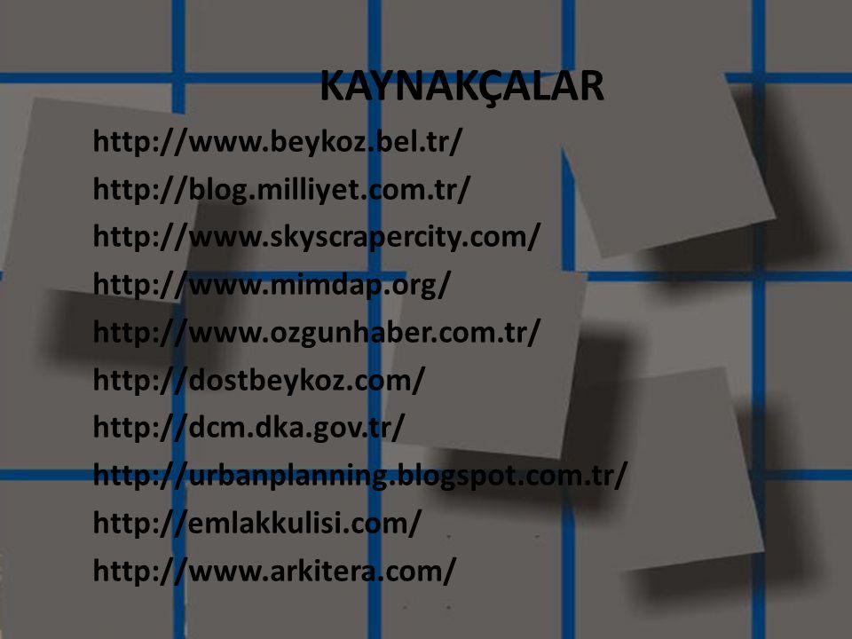 KAYNAKÇALAR http://www.beykoz.bel.tr/ http://blog.milliyet.com.tr/ http://www.skyscrapercity.com/ http://www.mimdap.org/ http://www.ozgunhaber.com.tr/
