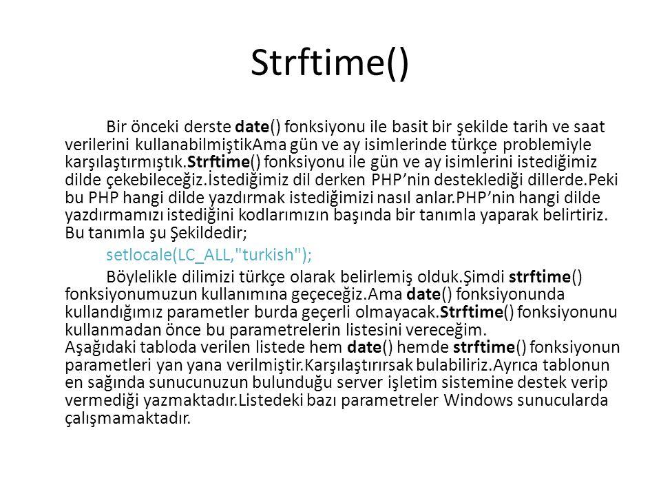 Strftime() Bir önceki derste date() fonksiyonu ile basit bir şekilde tarih ve saat verilerini kullanabilmiştikAma gün ve ay isimlerinde türkçe problem