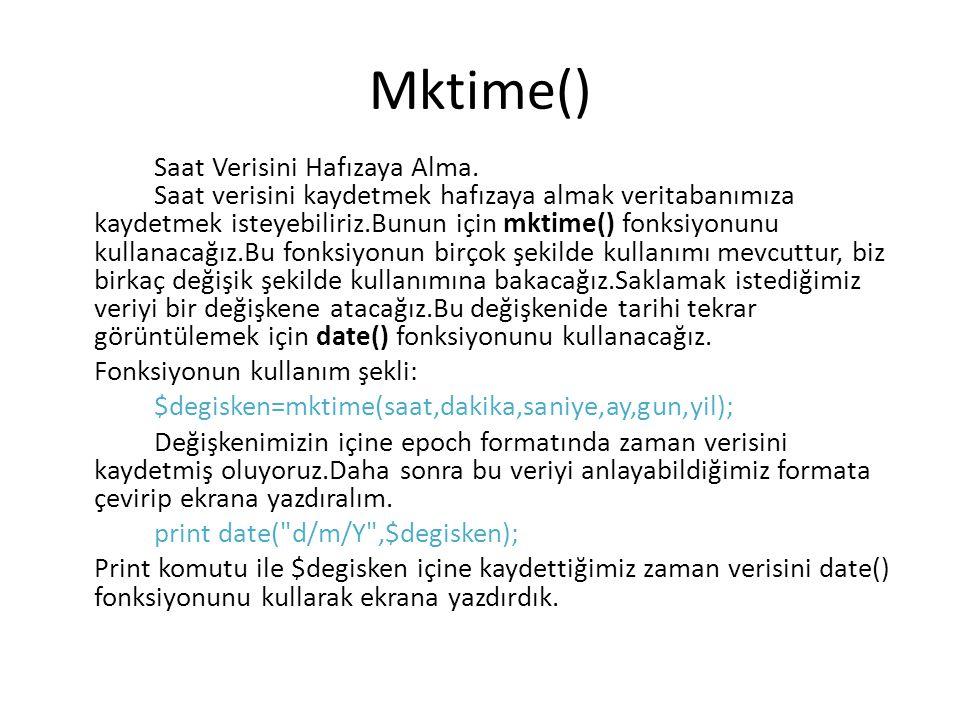 Mktime() Saat Verisini Hafızaya Alma. Saat verisini kaydetmek hafızaya almak veritabanımıza kaydetmek isteyebiliriz.Bunun için mktime() fonksiyonunu k