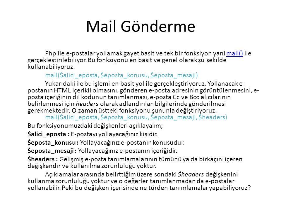 Mail Gönderme Php ile e-postalar yollamak gayet basit ve tek bir fonksiyon yani mail() ile gerçekleştirilebiliyor. Bu fonksiyonu en basit ve genel ola