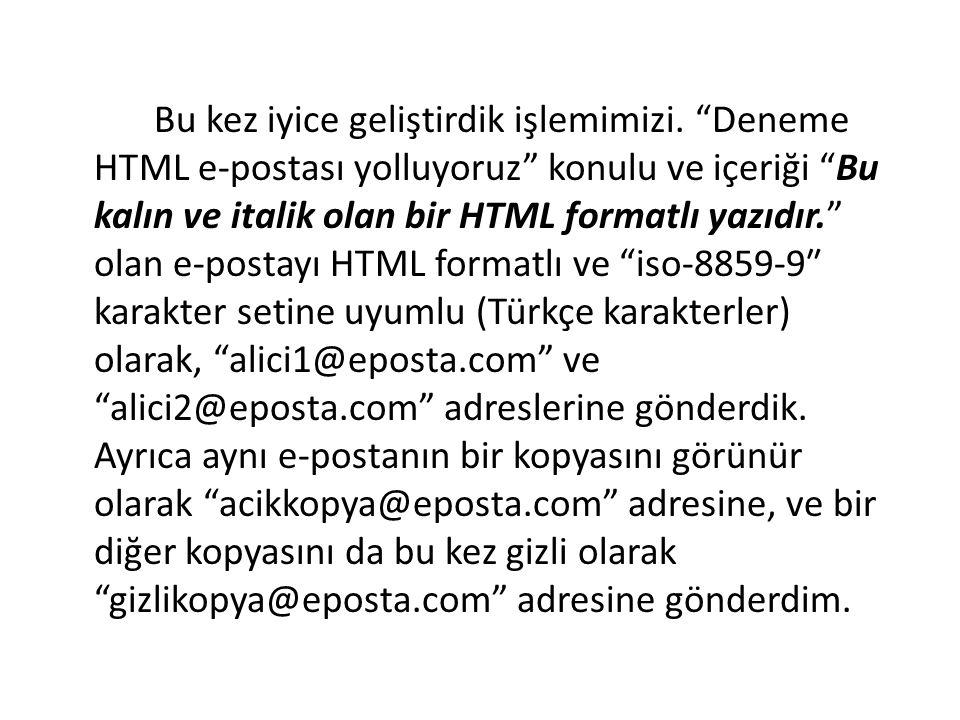 """Bu kez iyice geliştirdik işlemimizi. """"Deneme HTML e-postası yolluyoruz"""" konulu ve içeriği """"Bu kalın ve italik olan bir HTML formatlı yazıdır."""" olan e-"""