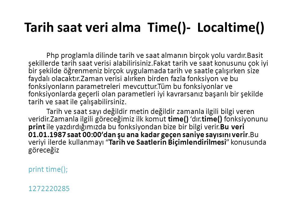 Tarih saat veri alma Time()- Localtime() Php proglamla dilinde tarih ve saat almanın birçok yolu vardır.Basit şekillerde tarih saat verisi alabilirisi