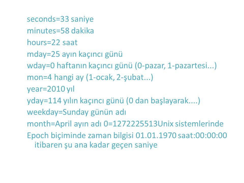 seconds=33 saniye minutes=58 dakika hours=22 saat mday=25 ayın kaçıncı günü wday=0 haftanın kaçıncı günü (0-pazar, 1-pazartesi...) mon=4 hangi ay (1-o