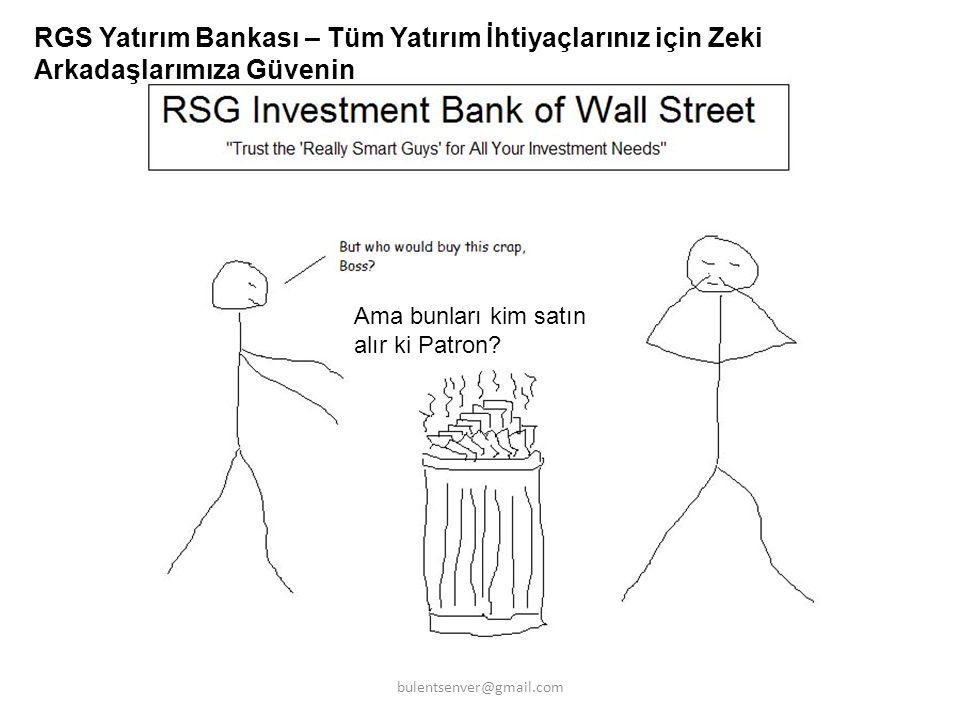 RGS Yatırım Bankası – Tüm Yatırım İhtiyaçlarınız için Zeki Arkadaşlarımıza Güvenin Ama bunları kim satın alır ki Patron? bulentsenver@gmail.com