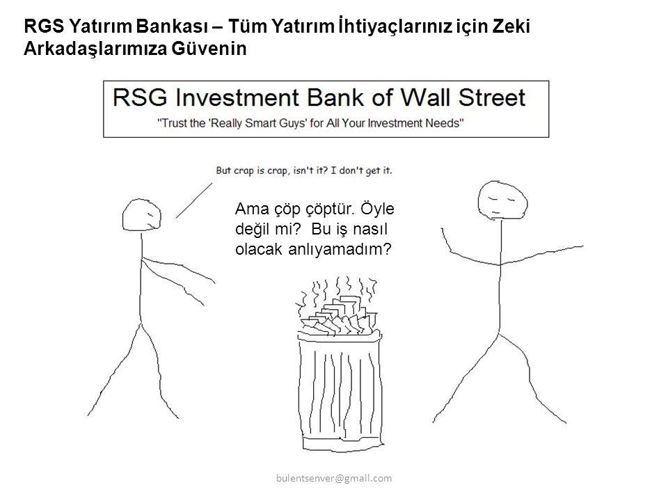 RGS Yatırım Bankası – Tüm Yatırım İhtiyaçlarınız için Zeki Arkadaşlarımıza Güvenin Ama çöp çöptür. Öyle değil mi? Bu iş nasıl olacak anlıyamadım? bule