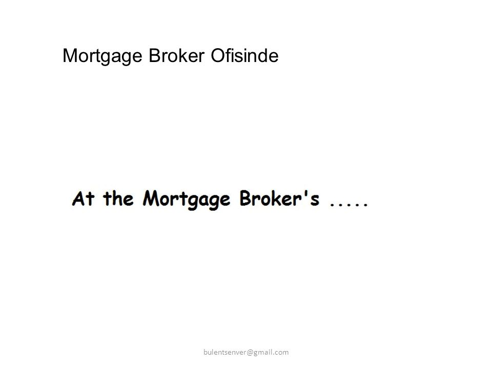 Mortgage Broker Ofisinde bulentsenver@gmail.com