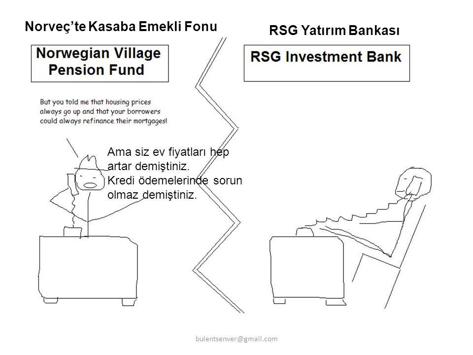 Norveç'te Kasaba Emekli Fonu RSG Yatırım Bankası Ama siz ev fiyatları hep artar demiştiniz. Kredi ödemelerinde sorun olmaz demiştiniz. bulentsenver@gm