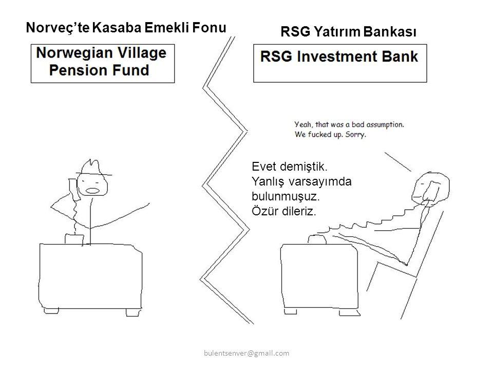 Norveç'te Kasaba Emekli Fonu RSG Yatırım Bankası Evet demiştik. Yanlış varsayımda bulunmuşuz. Özür dileriz. bulentsenver@gmail.com
