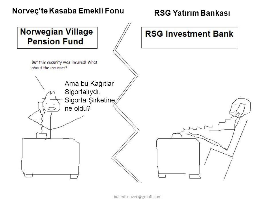 Norveç'te Kasaba Emekli Fonu RSG Yatırım Bankası Ama bu Kağıtlar Sigortalıydı. Sigorta Şirketine ne oldu? bulentsenver@gmail.com