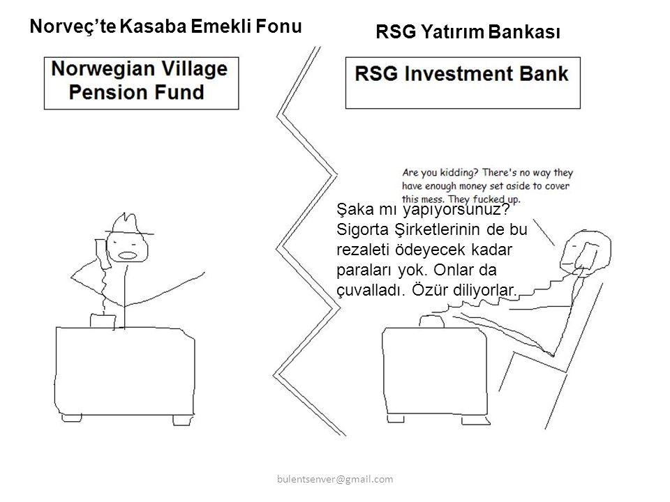 Norveç'te Kasaba Emekli Fonu RSG Yatırım Bankası Şaka mı yapıyorsunuz? Sigorta Şirketlerinin de bu rezaleti ödeyecek kadar paraları yok. Onlar da çuva