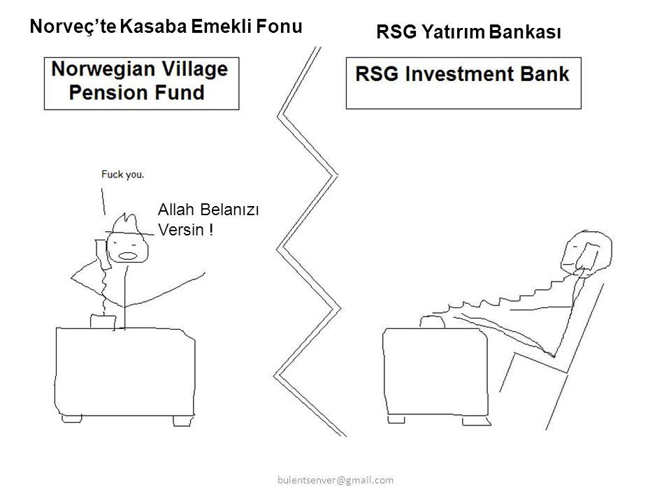 Allah Belanızı Versin ! Norveç'te Kasaba Emekli Fonu RSG Yatırım Bankası bulentsenver@gmail.com