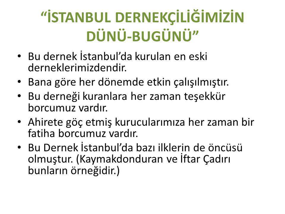 İSTANBUL DERNEKÇİLİĞİMİZİN DÜNÜ-BUGÜNÜ • Bu dernek İstanbul'da kurulan en eski derneklerimizdendir.