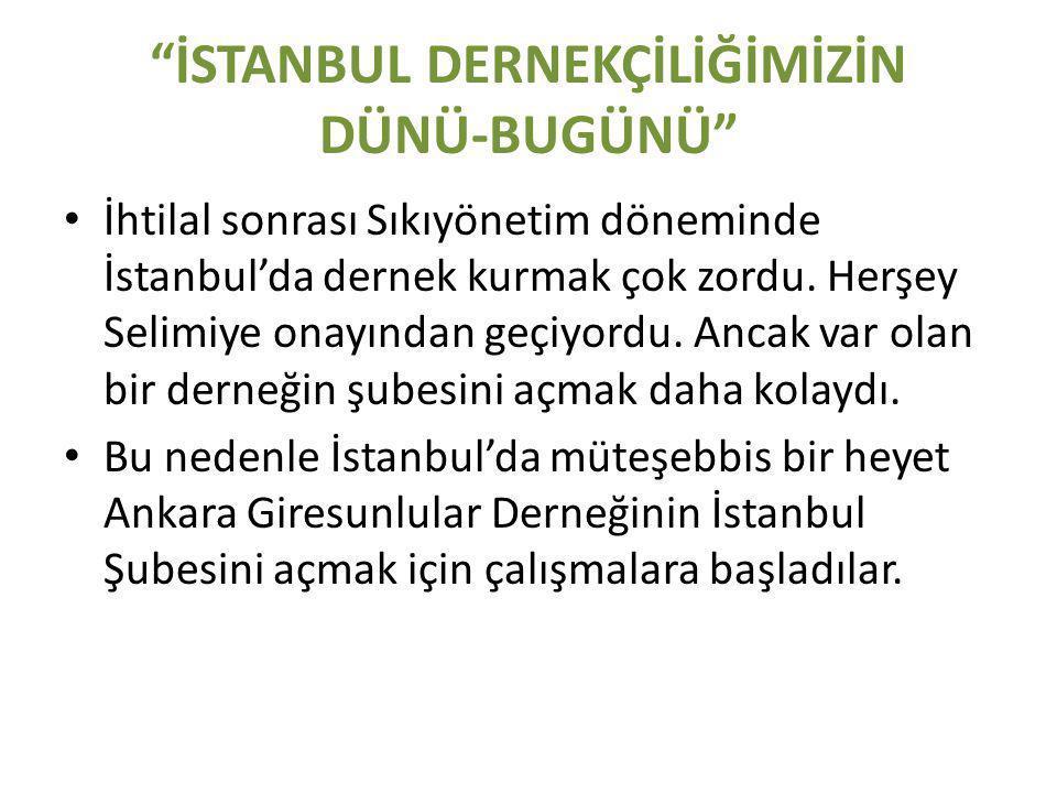 İSTANBUL DERNEKÇİLİĞİMİZİN DÜNÜ-BUGÜNÜ • İhtilal sonrası Sıkıyönetim döneminde İstanbul'da dernek kurmak çok zordu.