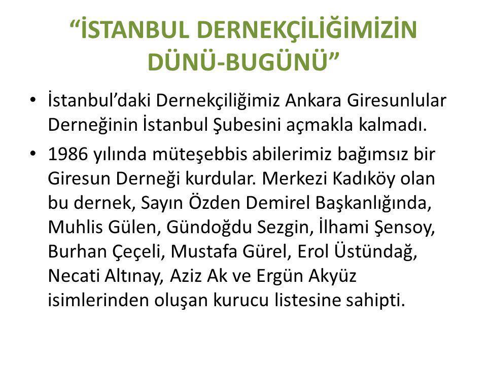 İSTANBUL DERNEKÇİLİĞİMİZİN DÜNÜ-BUGÜNÜ • İstanbul'daki Dernekçiliğimiz Ankara Giresunlular Derneğinin İstanbul Şubesini açmakla kalmadı.