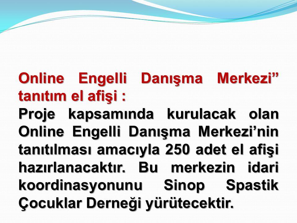 """Online Engelli Danışma Merkezi"""" tanıtım el afişi : Proje kapsamında kurulacak olan Online Engelli Danışma Merkezi'nin tanıtılması amacıyla 250 adet el"""