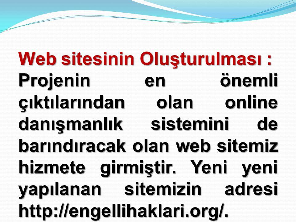 Web sitesinin Oluşturulması : Projenin en önemli çıktılarından olan online danışmanlık sistemini de barındıracak olan web sitemiz hizmete girmiştir. Y