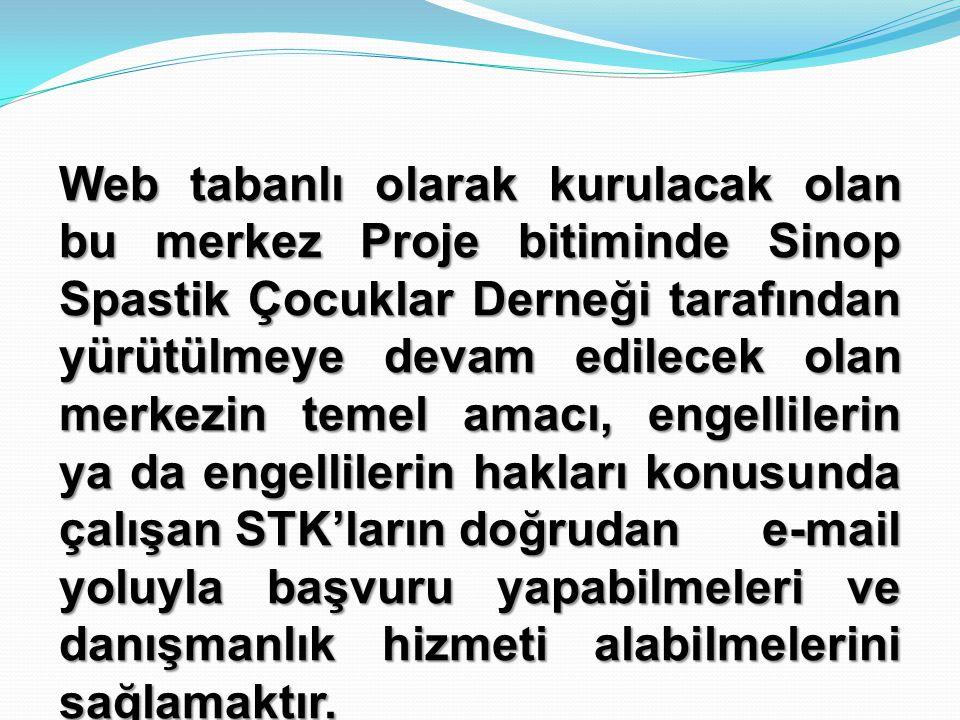 Web tabanlı olarak kurulacak olan bu merkez Proje bitiminde Sinop Spastik Çocuklar Derneği tarafından yürütülmeye devam edilecek olan merkezin temel amacı, engellilerin ya da engellilerin hakları konusunda çalışan STK'ların doğrudan e-mail yoluyla başvuru yapabilmeleri ve danışmanlık hizmeti alabilmelerini sağlamaktır.