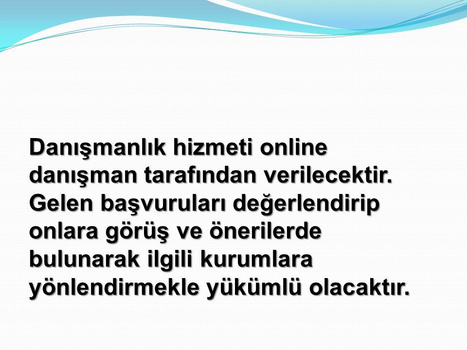 Danışmanlık hizmeti online danışman tarafından verilecektir.
