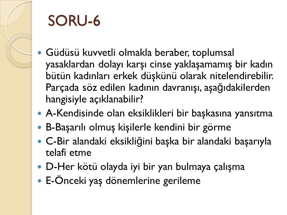 SORU-6  Güdüsü kuvvetli olmakla beraber, toplumsal yasaklardan dolayı karşı cinse yaklaşamamış bir kadın bütün kadınları erkek düşkünü olarak nitelen