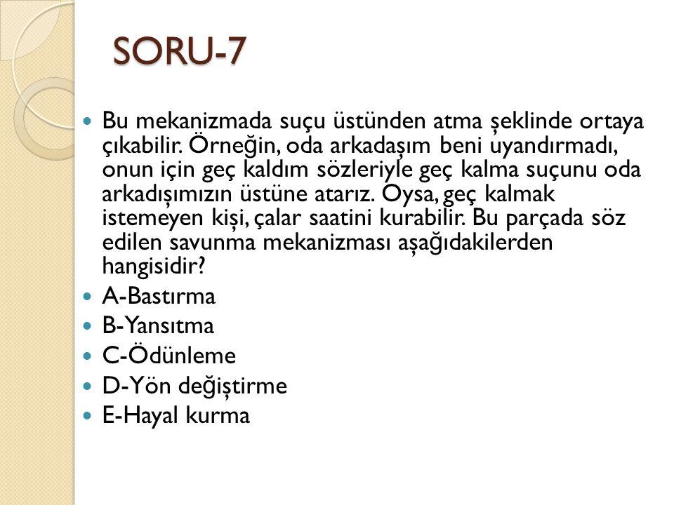 SORU-7  Bu mekanizmada suçu üstünden atma şeklinde ortaya çıkabilir. Örne ğ in, oda arkadaşım beni uyandırmadı, onun için geç kaldım sözleriyle geç k