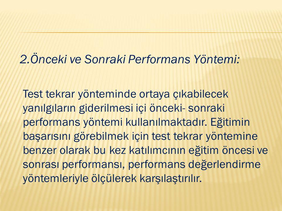 2.Önceki ve Sonraki Performans Yöntemi: Test tekrar yönteminde ortaya çıkabilecek yanılgıların giderilmesi içi önceki- sonraki performans yöntemi kull