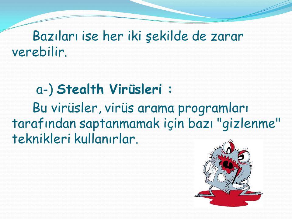 Bazıları ise her iki şekilde de zarar verebilir. a-) Stealth Virüsleri : Bu virüsler, virüs arama programları tarafından saptanmamak için bazı