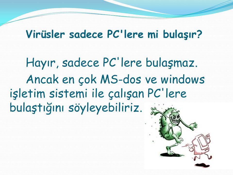 Virüsler sadece PC'lere mi bulaşır? Hayır, sadece PC'lere bulaşmaz. Ancak en çok MS-dos ve windows işletim sistemi ile çalışan PC'lere bulaştığını söy