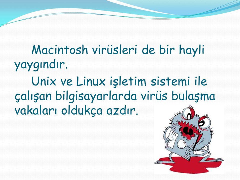Macintosh virüsleri de bir hayli yaygındır. Unix ve Linux işletim sistemi ile çalışan bilgisayarlarda virüs bulaşma vakaları oldukça azdır.