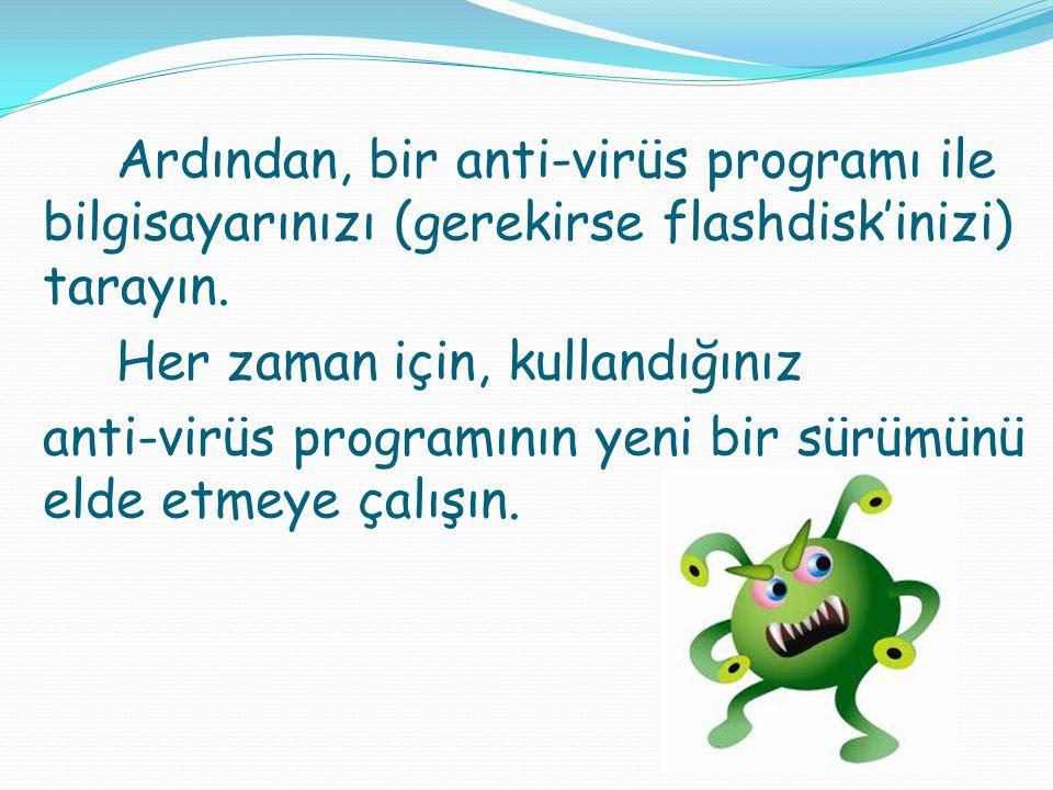 Ardından, bir anti-virüs programı ile bilgisayarınızı (gerekirse flashdisk'inizi) tarayın. Her zaman için, kullandığınız anti-virüs programının yeni b