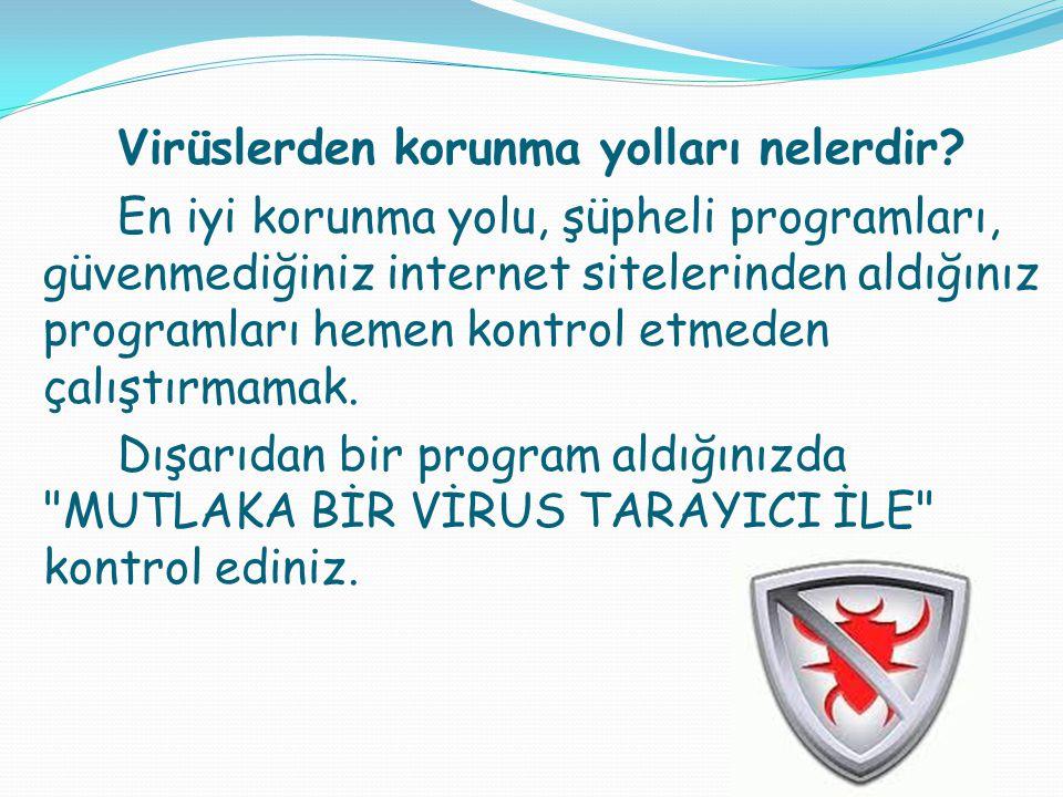 Virüslerden korunma yolları nelerdir? En iyi korunma yolu, şüpheli programları, güvenmediğiniz internet sitelerinden aldığınız programları hemen kontr