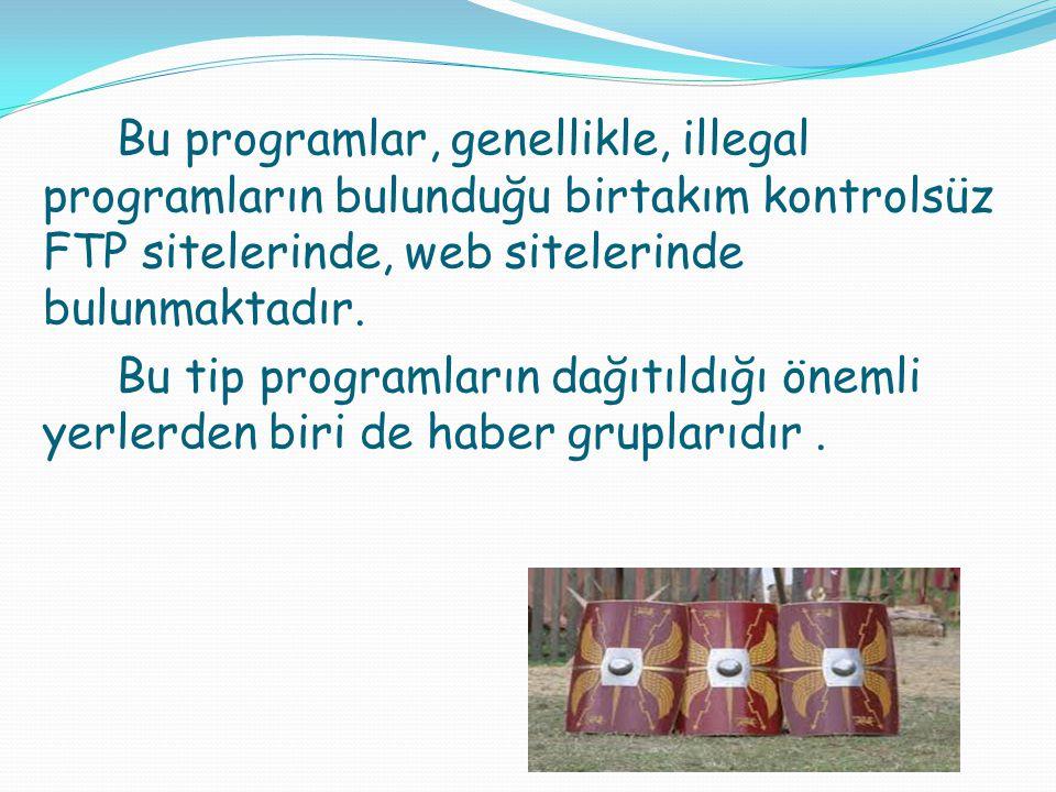 Bu programlar, genellikle, illegal programların bulunduğu birtakım kontrolsüz FTP sitelerinde, web sitelerinde bulunmaktadır. Bu tip programların dağı