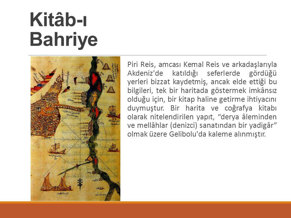 Piri Reis, amcası Kemal Reis ve arkadaşlarıyla Akdeniz'de katıldığı seferlerde gördüğü yerleri bizzat kaydetmiş, ancak elde ettiği bu bilgileri, tek b