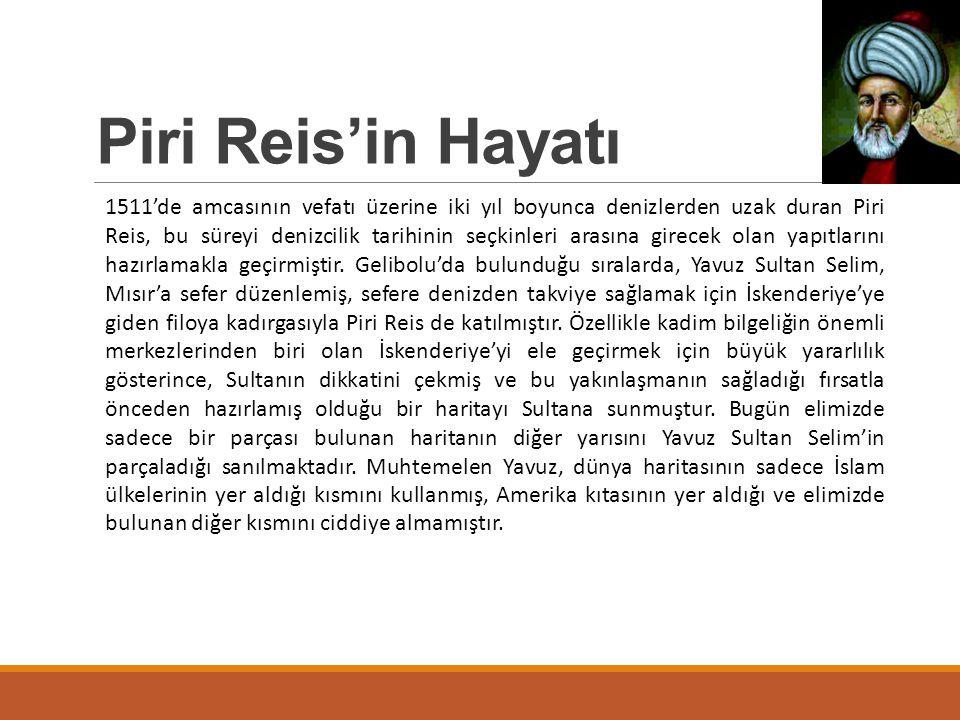 Piri Reis'in Hayatı 1511'de amcasının vefatı üzerine iki yıl boyunca denizlerden uzak duran Piri Reis, bu süreyi denizcilik tarihinin seçkinleri arası