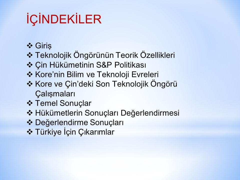 İÇİNDEKİLER  Giriş  Teknolojik Öngörünün Teorik Özellikleri  Çin Hükümetinin S&P Politikası  Kore'nin Bilim ve Teknoloji Evreleri  Kore ve Çin'deki Son Teknolojik Öngörü Çalışmaları  Temel Sonuçlar  Hükümetlerin Sonuçları Değerlendirmesi  Değerlendirme Sonuçları  Türkiye İçin Çıkarımlar