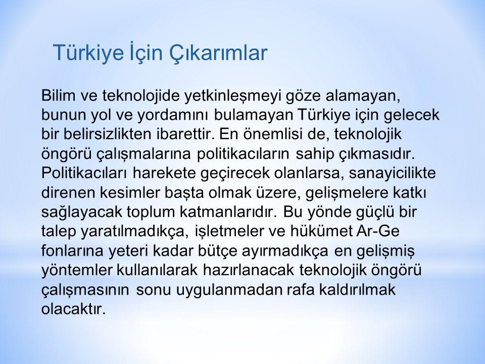 Türkiye İçin Çıkarımlar Bilim ve teknolojide yetkinleşmeyi göze alamayan, bunun yol ve yordamını bulamayan Türkiye için gelecek bir belirsizlikten iba
