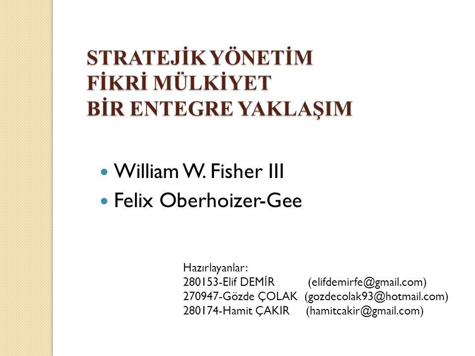  William W. Fisher III  Felix Oberhoizer-Gee STRATEJİK YÖNETİM FİKRİ MÜLKİYET BİR ENTEGRE YAKLAŞIM Hazırlayanlar: 280153-Elif DEM İ R (elifdemirfe@g