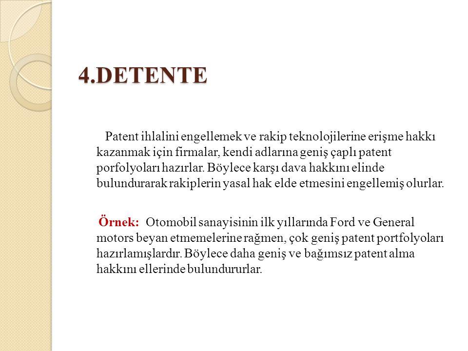4.DETENTE Patent ihlalini engellemek ve rakip teknolojilerine erişme hakkı kazanmak için firmalar, kendi adlarına geniş çaplı patent porfolyoları hazı