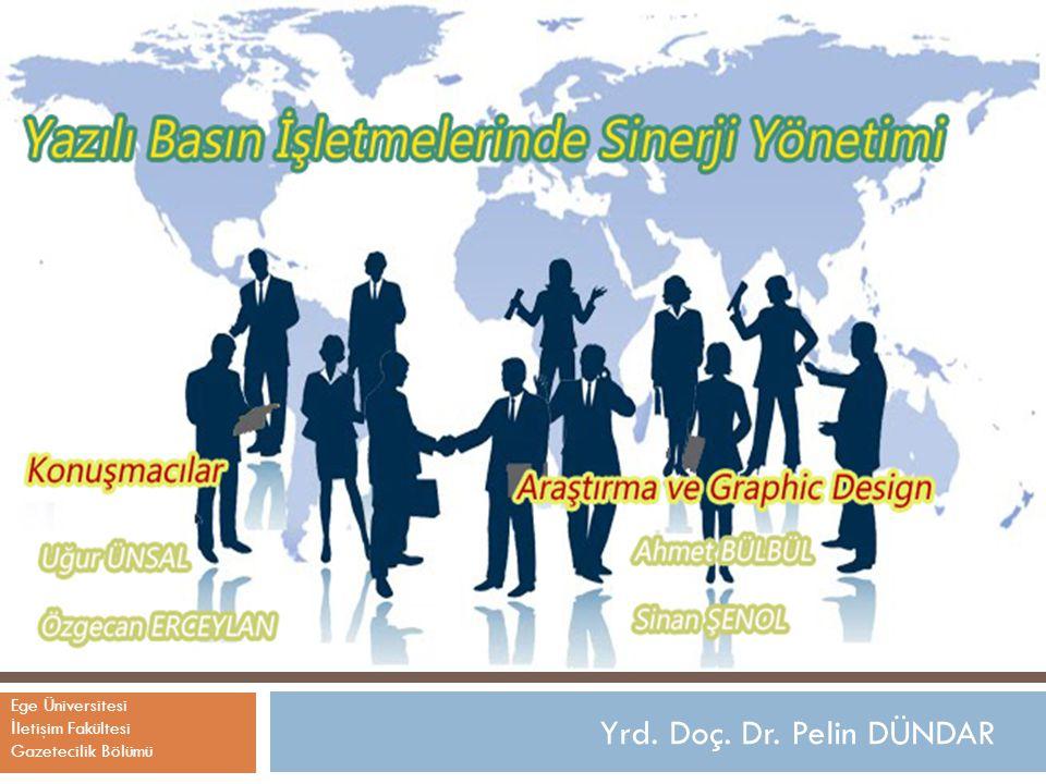 Ege Üniversitesi İ letişim Fakültesi Gazetecilik Bölümü Yrd. Doç. Dr. Pelin DÜNDAR
