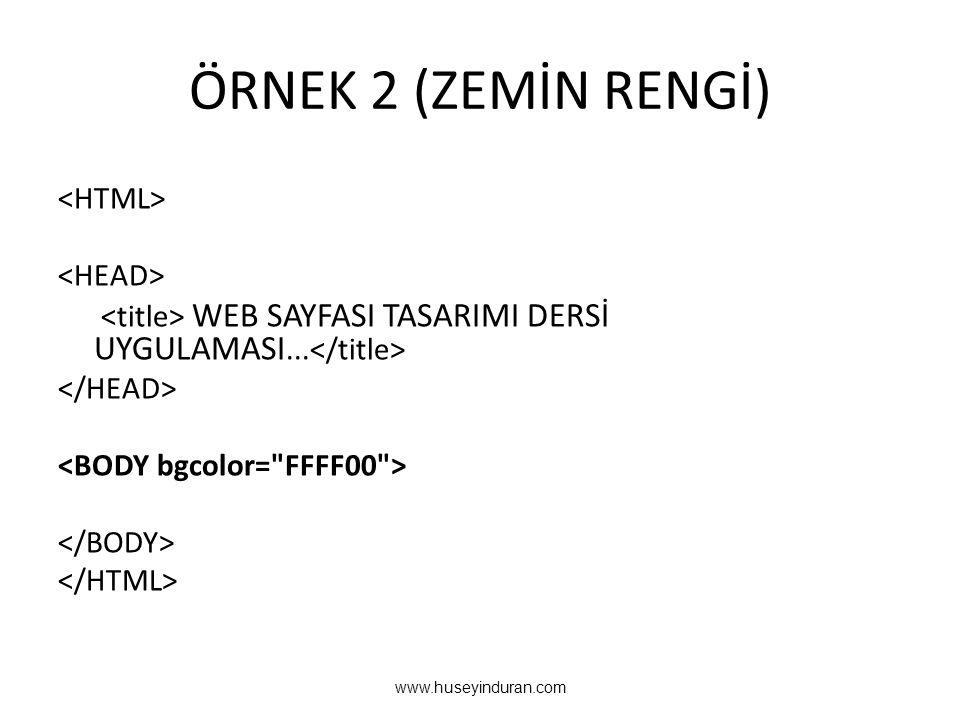 ÖRNEK 2 (ZEMİN RENGİ) WEB SAYFASI TASARIMI DERSİ UYGULAMASI... www.huseyinduran.com