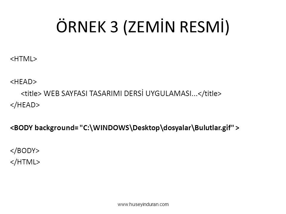 ÖRNEK 3 (ZEMİN RESMİ) WEB SAYFASI TASARIMI DERSİ UYGULAMASI... www.huseyinduran.com