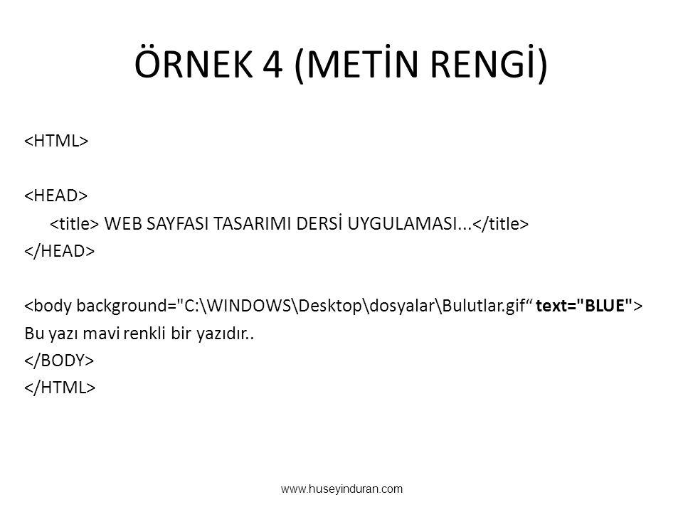 ÖRNEK 4 (METİN RENGİ) WEB SAYFASI TASARIMI DERSİ UYGULAMASI... Bu yazı mavi renkli bir yazıdır.. www.huseyinduran.com