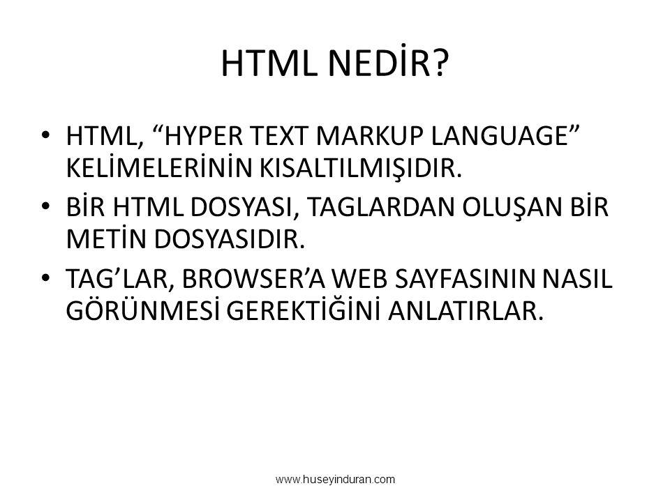 """HTML NEDİR? • HTML, """"HYPER TEXT MARKUP LANGUAGE"""" KELİMELERİNİN KISALTILMIŞIDIR. • BİR HTML DOSYASI, TAGLARDAN OLUŞAN BİR METİN DOSYASIDIR. • TAG'LAR,"""