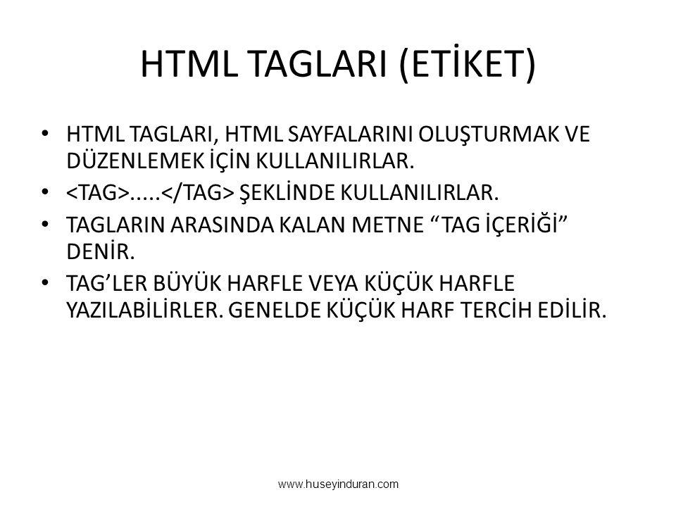 HTML TAGLARI (ETİKET) • HTML TAGLARI, HTML SAYFALARINI OLUŞTURMAK VE DÜZENLEMEK İÇİN KULLANILIRLAR. •..... ŞEKLİNDE KULLANILIRLAR. • TAGLARIN ARASINDA